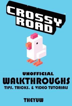 Crossy Road Unofficial Walkthroughs Tips, Tricks, & Video Tutorials