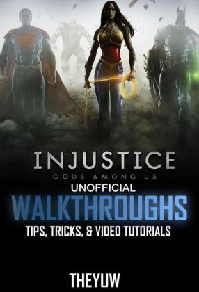 Injustice Gods Among Us Unofficial Walkthroughs, Tips, Tricks, & Video Tutorials
