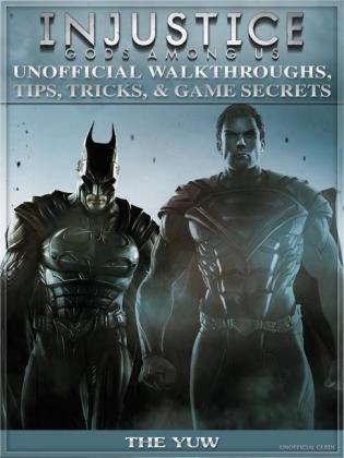 Injustice Gods Among Us Unofficial Walkthroughs, Tips, Tricks, & Game Secrets
