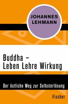 Buddha - Leben, Lehre, Wirkung