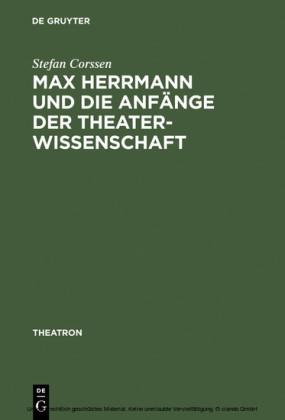 Max Herrmann und die Anfänge der Theaterwissenschaft
