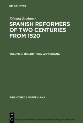 Edward Boehmer: Spanish Reformers of Two Centuries from 1520. Volume 3
