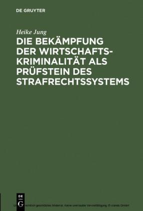 Die Bekämpfung der Wirtschaftskriminalität als Prüfstein des Strafrechtssystems
