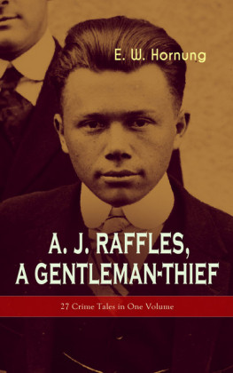 A. J. Raffles, A Gentleman-Thief: 27 Crime Tales in One Volume