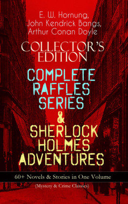COLLECTOR'S EDITION - COMPLETE RAFFLES SERIES & SHERLOCK HOLMES ADVENTURES: 60+ Novels & Stories in One Volume (Mystery & Crime Classics)