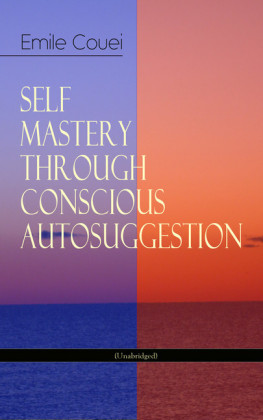 SELF MASTERY THROUGH CONSCIOUS AUTOSUGGESTION (Unabridged)