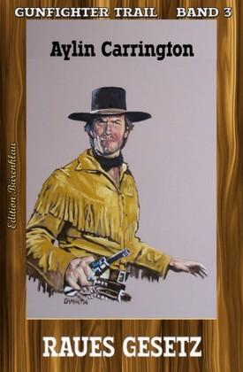 Gunfighter Trail #3: Raues Gesetz