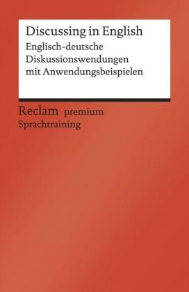 Discussing in English. Englisch-deutsche Diskussionswendungen mit Anwendungsbeispielen