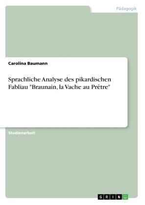 """Sprachliche Analyse des pikardischen Fabliau """"Braunain, la Vache au Prêtre"""""""