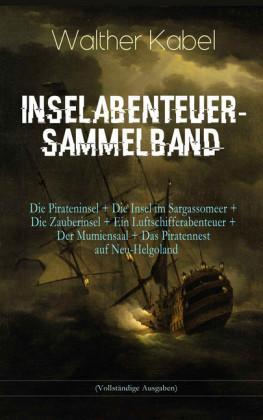 Inselabenteuer-Sammelband: Die Pirateninsel + Die Insel im Sargassomeer + Die Zauberinsel + Ein Luftschifferabenteuer + Der Mumiensaal + Das Piratennest auf Neu-Helgoland