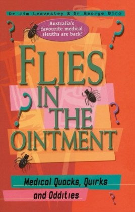 Flies in the Ointment Medical Quacks, Quirks and Oddities