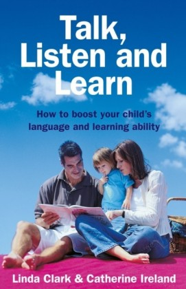 Talk, Listen and Learn How to boost your child's language and learning a bility