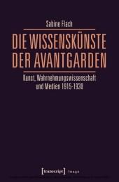 Die WissensKünste der Avantgarden