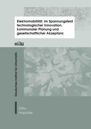 Elektromobilität: im Spannungsfeld technologischer Innovation, kommunaler Planung und gesellschaftlicher Akzeptanz