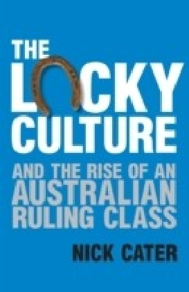 Lucky Culture And The Rise Of An Australian Ruling Class