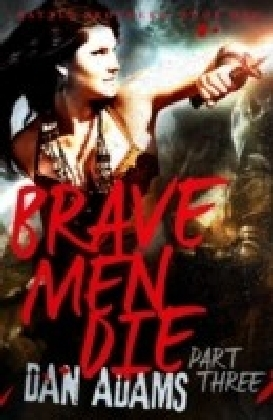 Brave Men Die: Part 3 of 3