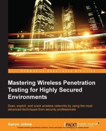 Mastering Wireless Penetration Testing for Highly Secured Environments
