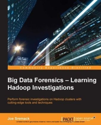 Big Data Forensics - Learning Hadoop Investigations