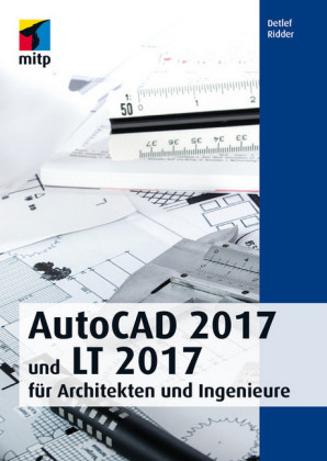 AutoCAD 2017 und LT 2017 für Architekten und Ingenieure