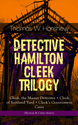DETECTIVE HAMILTON CLEEK TRILOGY - Cleek, the Master Detective + Cleek of Scotland Yard + Cleek's Government Cases (Mystery & Crime Series)