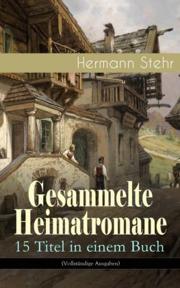 Gesammelte Heimatromane: 15 Titel in einem Buch