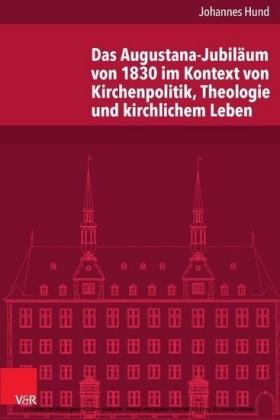 Das Augustana-Jubiläum von 1830 im Kontext von Kirchenpolitik, Theologie und kirchlichem Leben