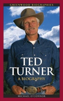 Ted Turner: A Biography
