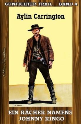 Gunfighter Trail #4: Ein Rächer namens Johnny Ringo