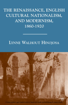 The Renaissance, English Cultural Nationalism, and Modernism, 1860-1920
