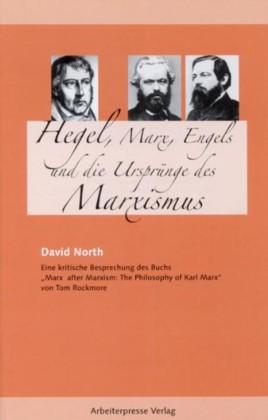 Hegel, Marx, Engels und die Ursprünge des Marxismus