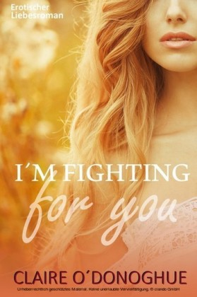 I M FIGHTING for you (erotischer Liebesroman)