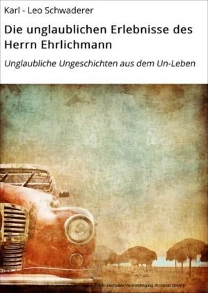 Die unglaublichen Erlebnisse des Herrn Ehrlichmann