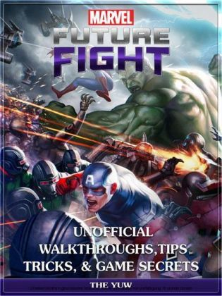 Marvel Future Fight Unofficial Walkthroughs, Tips Tricks, & Game Secrets