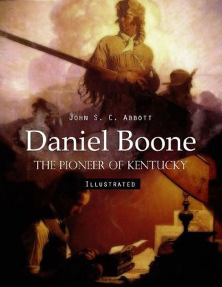 Daniel Boone: The Pioneer of Kentucky (Illustrated)