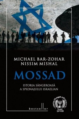 Mossad. Istoria sângeroasa a spionajului israelian