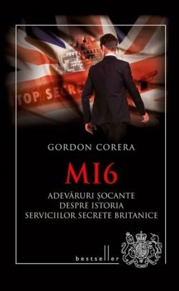 MI6. Adevaruri ocante despre istoria serviciilor secrete britanice