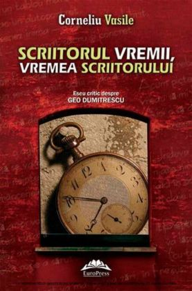 Scriitorul vremii, vremea scriitorului. Eseu critic despre Geo Dumitrescu
