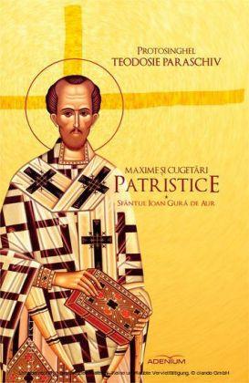 Maxime i cugetari patristice. Sfântul Ioan Gura de Aur