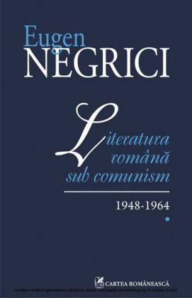 Literatura romana sub comunism: 1948-1964 (Vol. I)