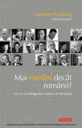 Mai români decât românii?: de ce se îndragostesc strainii de România