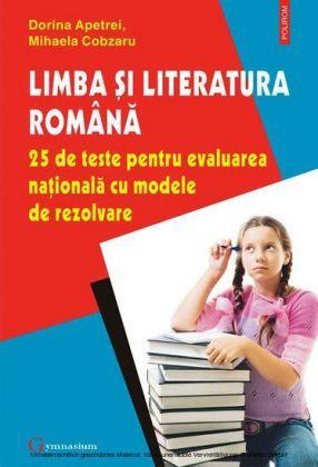 Limba i literatura româna. 25 de teste pentru Evaluarea Na ionala cu modele de rezolvare