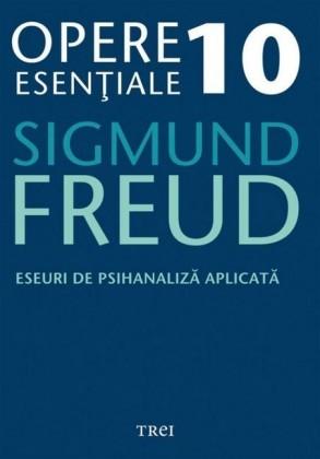 Opere eseniale, vol. 10 - Eseuri de psihanaliza aplicata