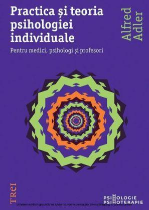Practica i teoria psihologiei individuale. Pentru medici, psihologi i profesori