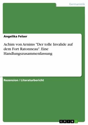 Achim von Arnims 'Der tolle Invalide auf dem Fort Ratonneau'. Eine Handlungszusammenfassung
