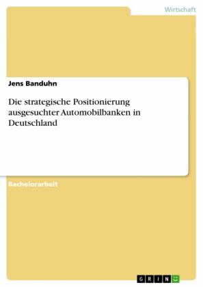 Die strategische Positionierung ausgesuchter Automobilbanken in Deutschland
