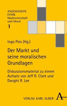 Der Markt und seine moralischen Grundlagen