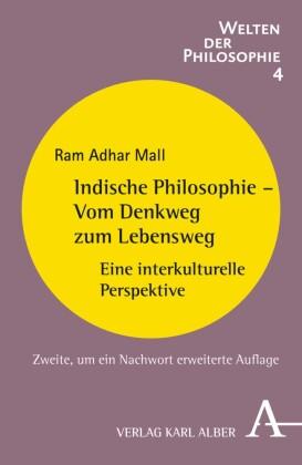 Indische Philosophie - Vom Denkweg zum Lebensweg