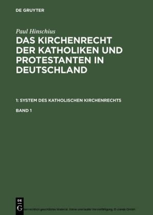 Paul Hinschius: Das Kirchenrecht der Katholiken und Protestanten in Deutschland. 1: System des katholischen Kirchenrechts. Band 1
