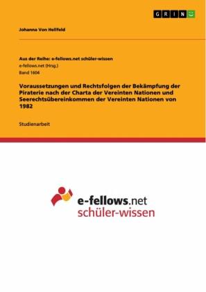 Voraussetzungen und Rechtsfolgen der Bekämpfung der Piraterie nach der Charta der Vereinten Nationen und Seerechtsübereinkommen der Vereinten Nationen von 1982
