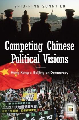 Competing Chinese Political Visions: Hong Kong vs. Beijing on Democracy